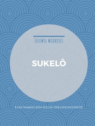 Zeeuws woordje: Sukelô