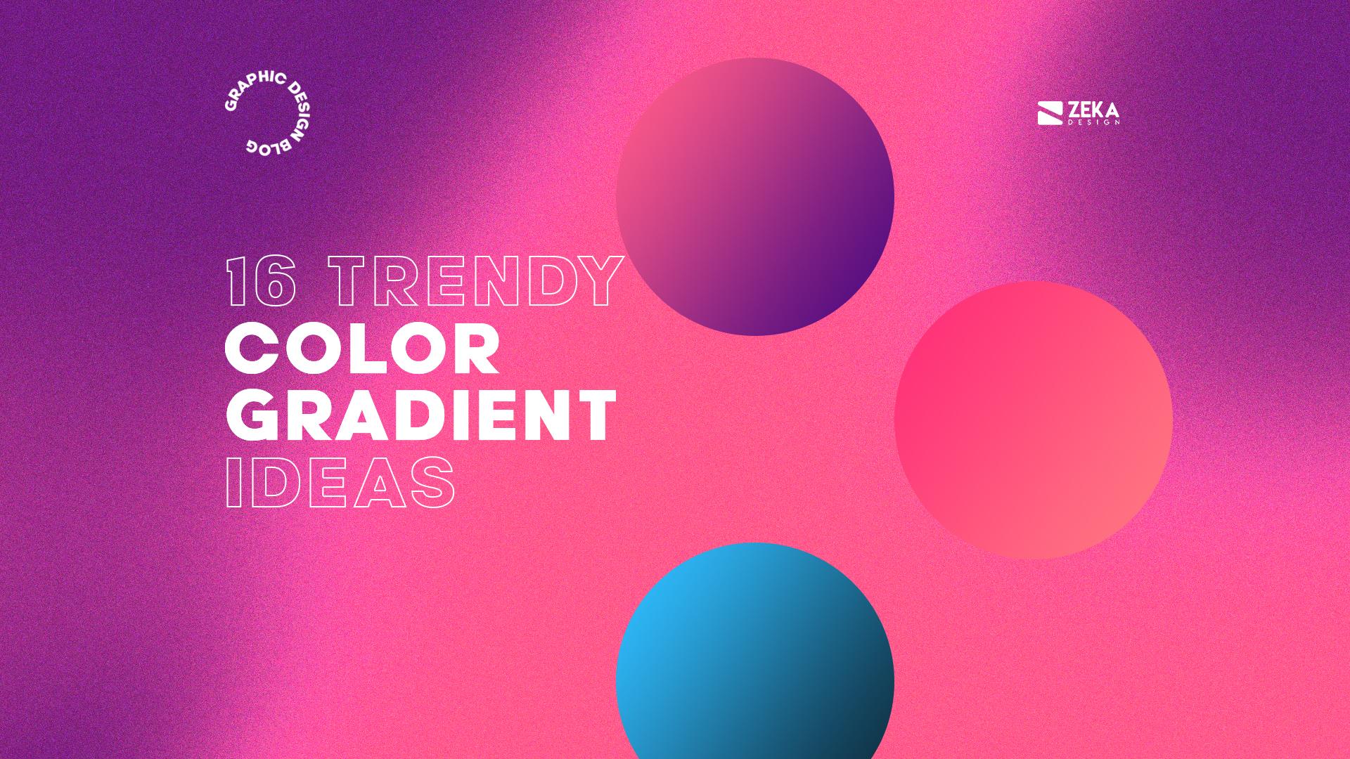16 Trendy Color Gradient Ideas in 2021 for Graphic Design
