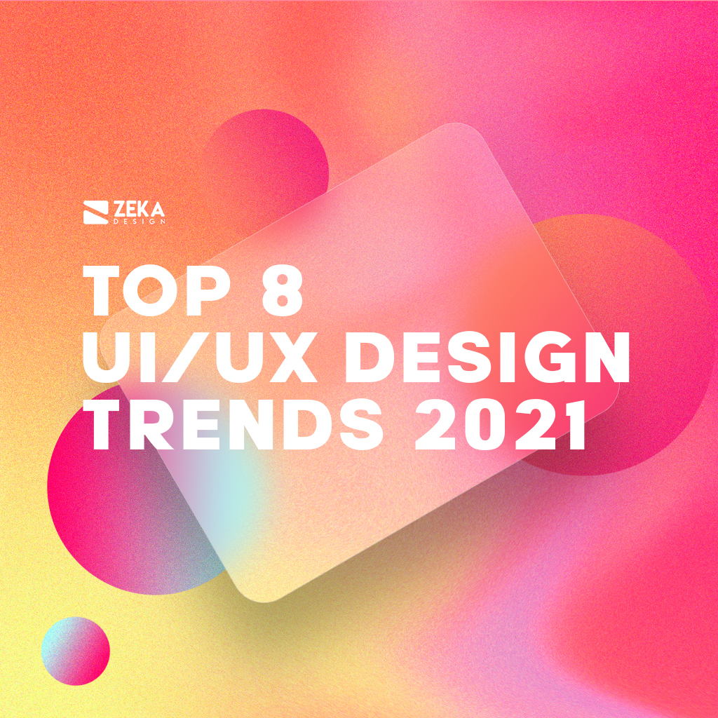 8 UI UX Design Trends in 2021 Graphic Design Inspiration