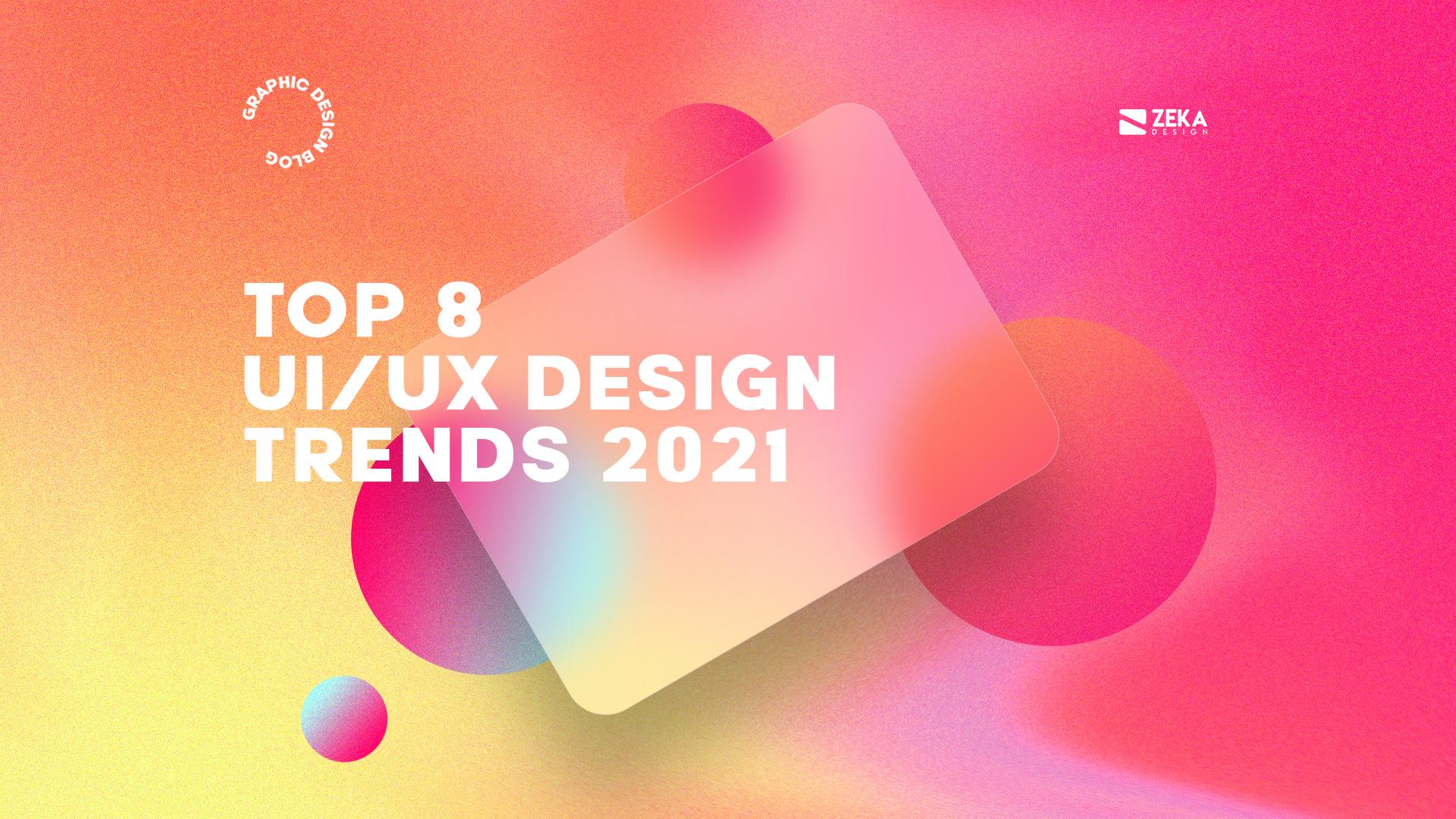 Top 8 UI UX Design Trends in 2021