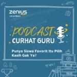 Punya Siswa Favorit Itu Pilih Kasih Gak Ya? - Podcast Curhat Guru