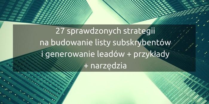 27 Sprawdzonych Strategii na Budowanie Listy Subskrybentów i Generowanie Leadów + Przykłady + Narzędzia