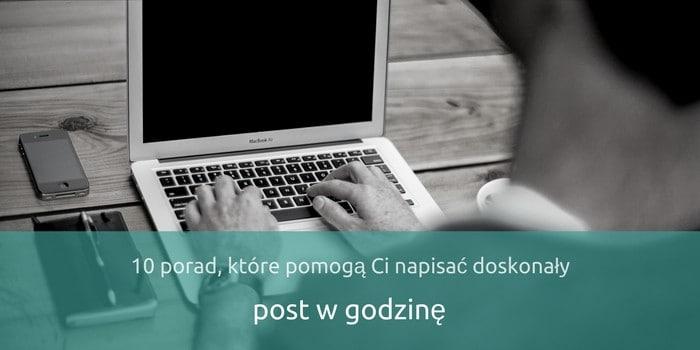 10 Porad, Które Pomogą Ci Napisać Doskonały Post w Godzinę