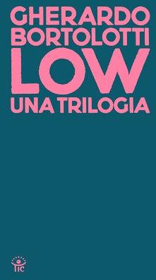 """""""Low (Una trilogia)"""", di Gherardo Bortolotti @ libreria Tic (Trastevere) - 27 feb. 2020, Roma"""