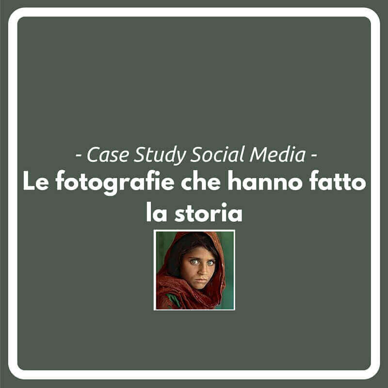 Case Study Social Media Le fotografie che hanno fatto la storia