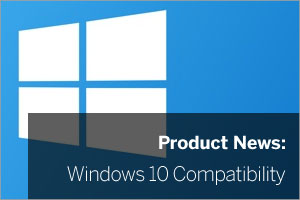 Windows 10 Compatibility and Our Products – Latest News