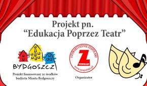 Projekt pn. Edukacja Poprzez Teatr