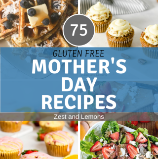 75 Gluten Free Mother's Day Recipes - Zest and Lemons