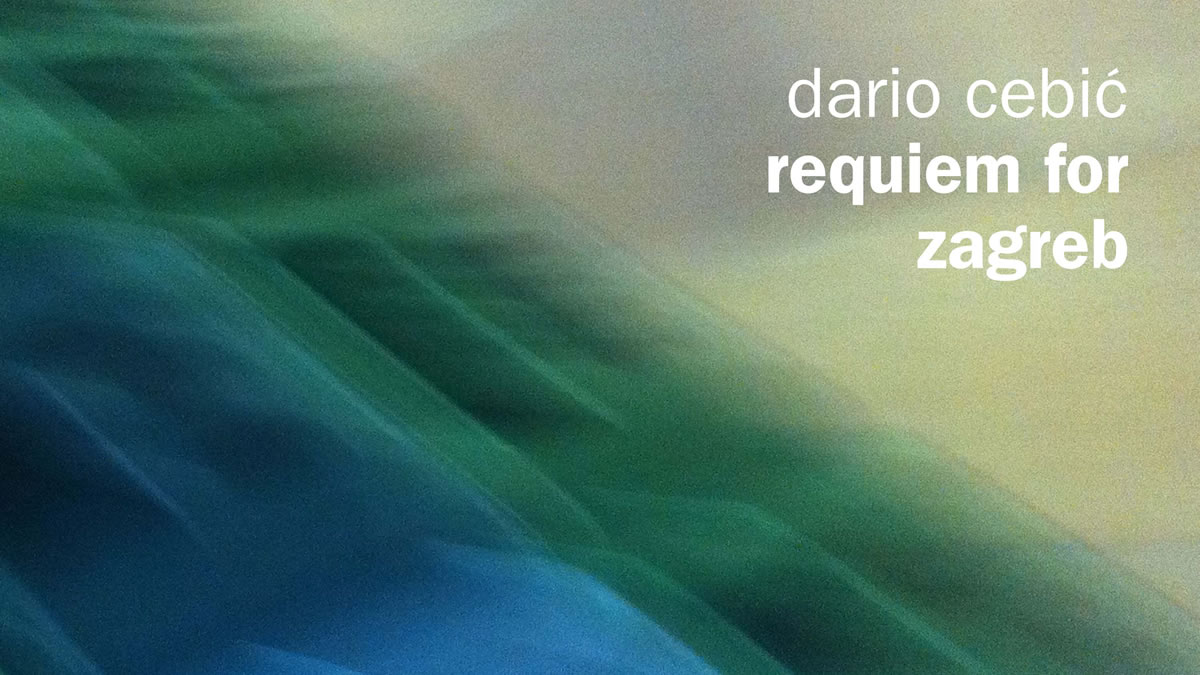 dario cebić - requiem for zagreb - 2020