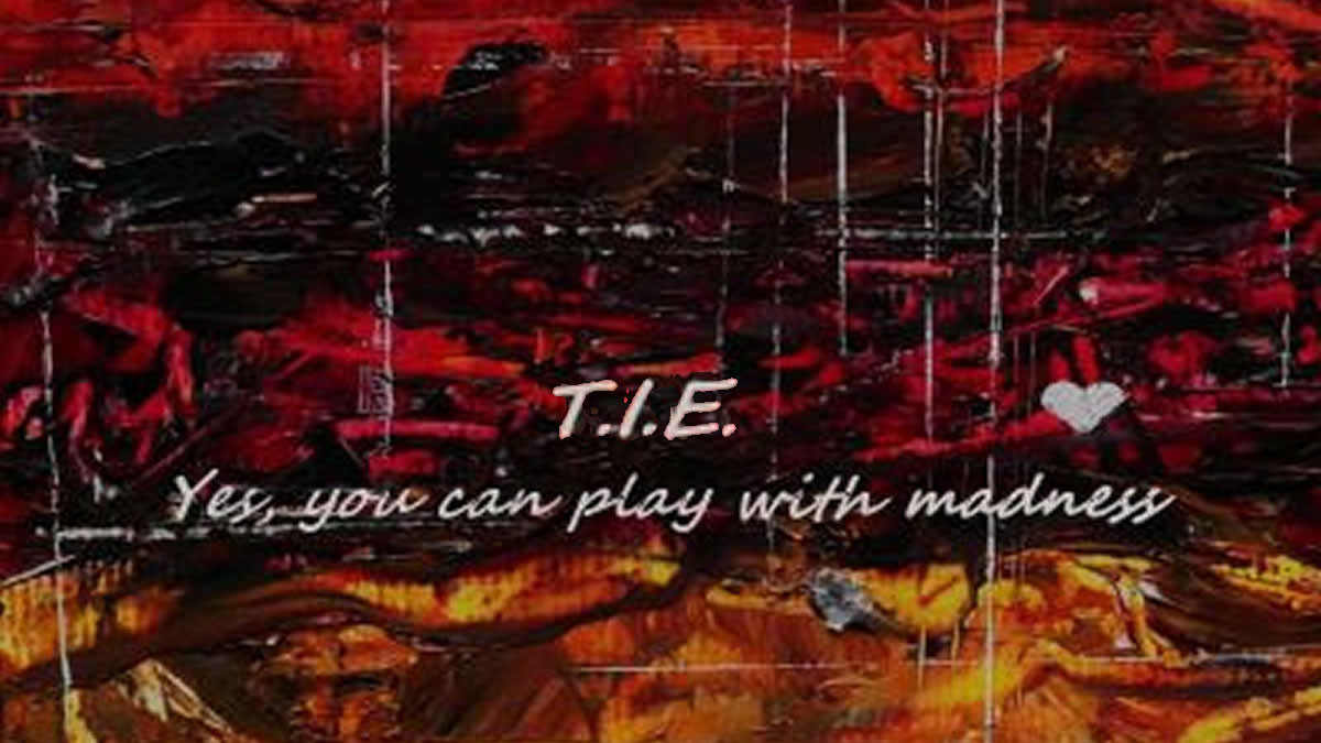 t.i.e. - yes, you can play with madness - 2021.