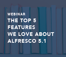 The Top 5 Features We Love About Alfresco 5.1