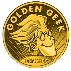 Golden Geek Nominee! Please Vote!