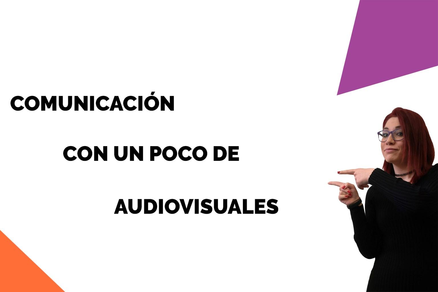 COMUNICACIÓN CON UN POCO DE AUDIOVISUALES