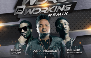 Mr-Noble-Word-is-Working-Remix-Ft.-Frank-Edwards-Kelly-Lyon.png