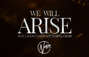 Nosa-We-Will-Arise-ft-LCGC