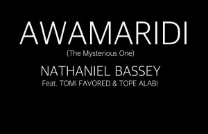 Awamaridi-(the mysterious one)-nathaniel bassey &Tomi favored & tope alabi.jpg