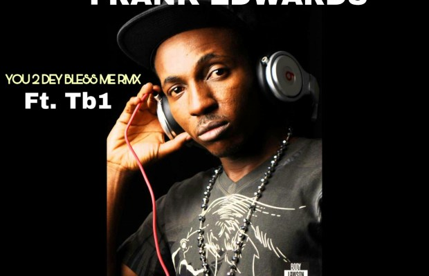 Frank edwards-you 2 dey bless me (remix)