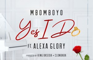Mbomboyo -Yes I Do Feat. Alexa Glory.jpg