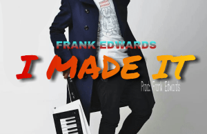 Download-I made it-Frank edwards (music & lyrics).png