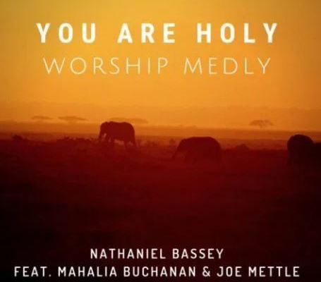 Download-Nathaniel-Bassey-You-Are-Holy (featuring jeo mettle & Mahalia Buchanan)worship medley .jpg