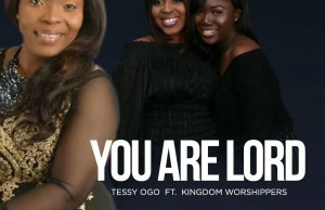 Tessy Ogo ft Kingdom Worshippers - You are Lord.jpg