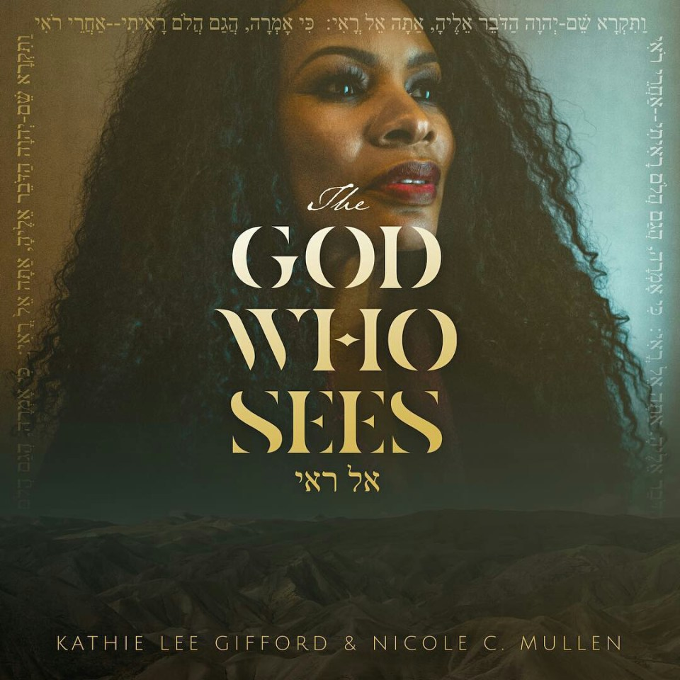 The God who sees-Nicole c. Mullen & kathie lee gifford.jpg