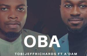 Oba - Tobi Jeff Richards featuring A'dam