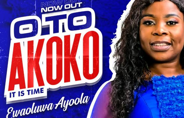Oto Akoko (It is time) - Ewaoluwa Ayoola