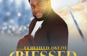 Music + Video BLESSED - Uchefield Okezie