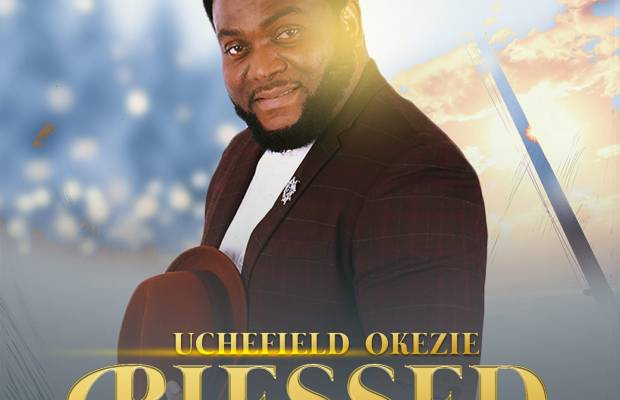 Music + Video BLESSED - Uchefield Okezie