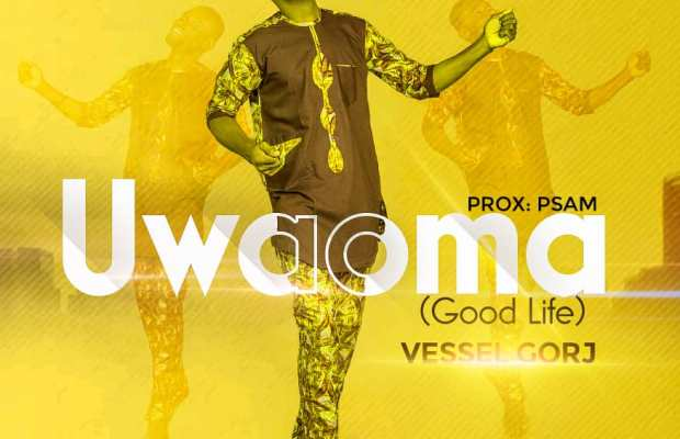 uwaoma (good life) by Vessel gorj