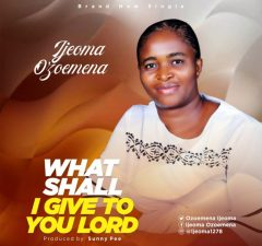 WHAT-SHALL-I-GIVE-TO-YOU-LORD-BY-IJEOMA-OZOEMENA