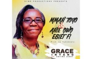 (Music): Grace Inyang - Mman Toy & Anie Owo Ebiet Fi