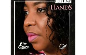DOWNLOAD Music: I Lift My Hands - Ore Oluwa