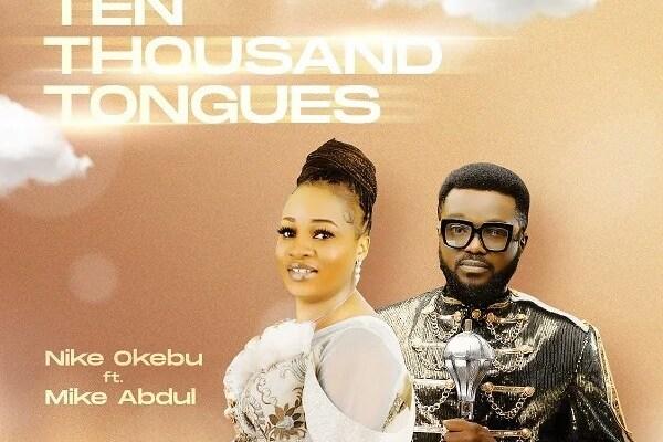 Nike-Okebu-Ten-Thousand-Tongues-Ft.-Mike-Abdul