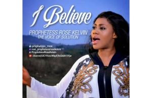 DOWNLOAD Music: Prophetesses Rose Kelvin - I believe in Miracles