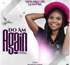 Music: Nosakhare Godwin – Do Am Again