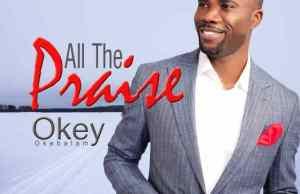 Okey-Okebalam-All-The-Praise