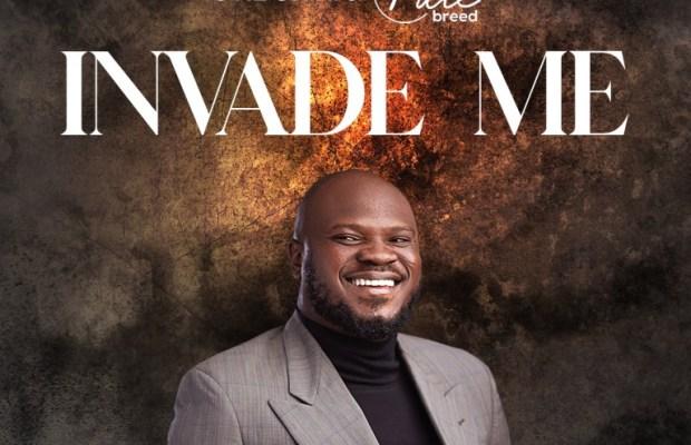 Pastor Ovie Onini & Purebreed - Invade Me