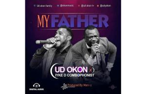 UD Okon - My Father (Ft. Iyke D Combophonist)