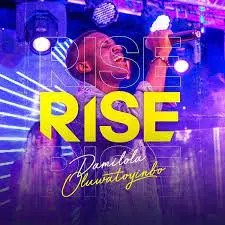 [Music + Video]Rise-Damilola Oluwatoyinbo