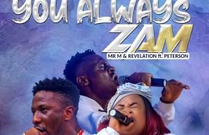 (Music & Video): Mr. M & Revelation - You Always Zam Ft. Peterson Okopi