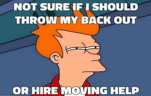 Not sure if i should throw my back out or hire moving help