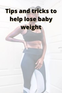 Tips and tricks to help lose baby weight