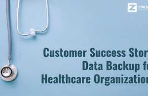 Customer Success Story: Data Backup for Healthcare Organizations