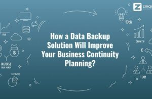 How a Data Backup Solution Will Improve Your Business Continuity Planning?