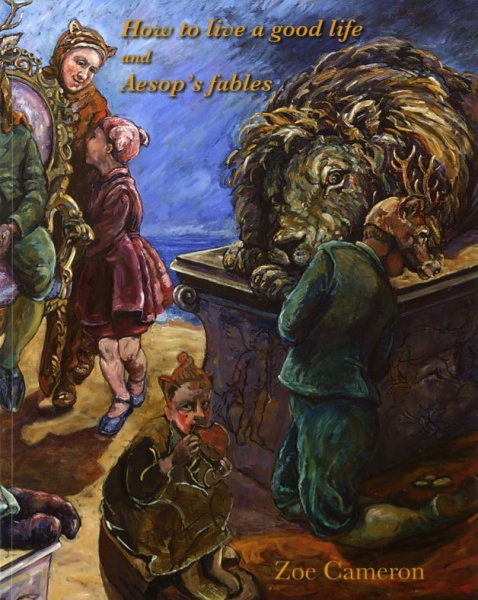 SHOPPING : A book which artist Zoe Cameron illustrates Aesops Fable 'Mans lust for glory clouds judgement' a lion is about to kill the deer and a fox eats the deers heart.A book on finding happiness in life.