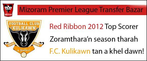 MPL Transfer Bazar : F.C. Kulikawn an awm mai mai lo - Red Ribbon Top Scorer Zoramthara an la!