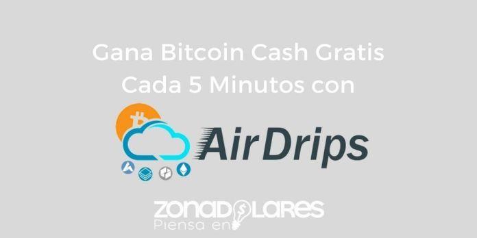 Gana Bitcoin Cash GRATIS cada 5 minutos con AirDrips