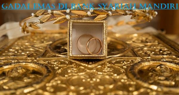 Persyaratan Gadai Emas Di Bank Syariah Mandiri Zonkeu